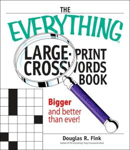 The Everything Large-Print Crosswords Book: Bigger and Better than Ever!