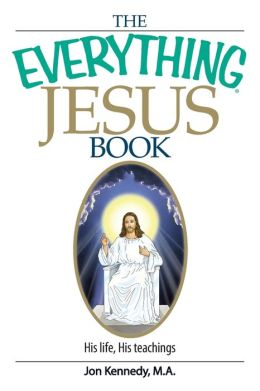 The Everything Jesus Book: His Life, His Teachings