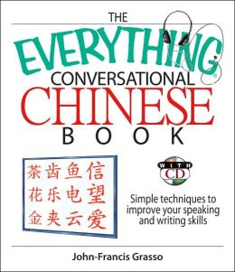 The Everything Speaking Mandarin Chinese Book: Simple Techniques to Improve Your Speaking And Writing Skills