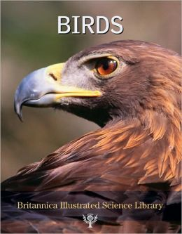 Britannica Illustrated Science Library: Birds
