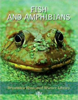 Britannica Illustrated Science Library: Fish and Amphibians