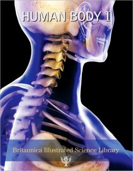 Britannica Illustrated Science Library: Human Body I