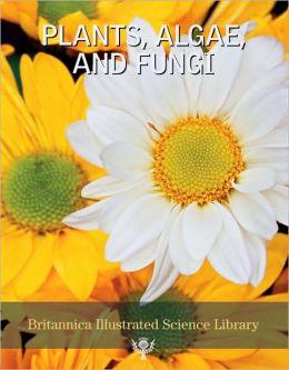 Britannica Illustrated Science Library: Plants, Algae and Fungi