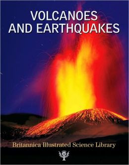 Britannica Illustrated Science Library: Volcanoes and Earthquakes