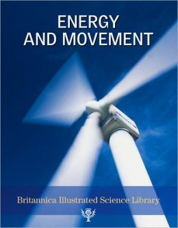 Britannica Illustrated Science Library: Energy and Movement