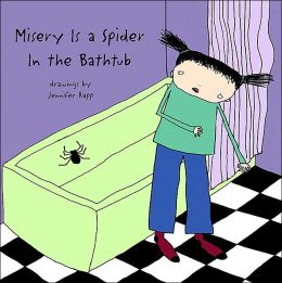 Misery Is a Spider in the Bathtub