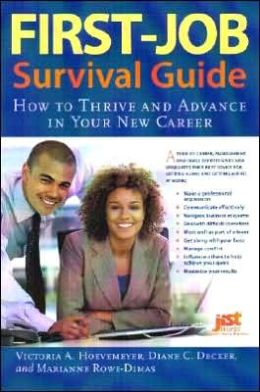 First-Job Survival Guide: How to Thrive and Advance in Your New Career