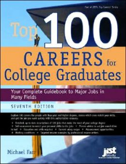 Top 100 Careers for College Graduates, Seventh Edition: Your Complete Guidebook to Major Jobs in Many Fields
