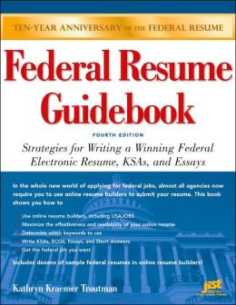 Federal Resume Guidebook: Strategies for Writing a Winning Federal Electronic Resume, KSAs, and Essays