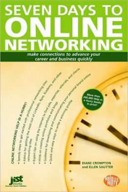 Seven Days to Online Networking: Make Connections to Advance Your Career and Business Quickly
