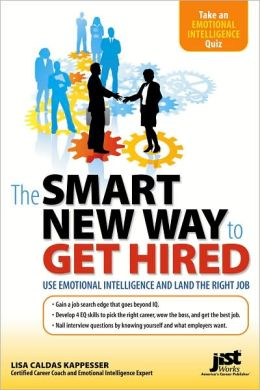 The Smart New Way to Get Hired: Use Emotional Intelligence and Land the Right Job