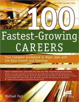 100 Fastest-Growing Careers Eleventh Edition: Your Complete Guidebook to Major Jobs with the Most Growth and Openings