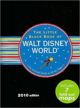 The Little Black Book of Walt Disney World 2010: The Essential Guide to All the Magic