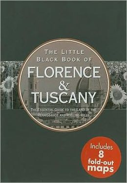 Little Black Book of Florence and Tuscany: The Essential Guide to the Land of Renaissance and Rolling Hills