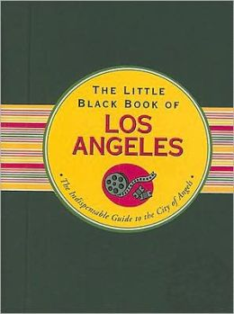 Little Black Book of Los Angeles: The Indispensable Guide to the City of Angels