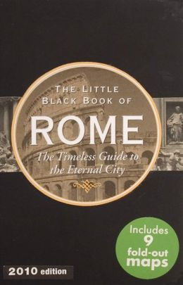 The Little Black Book of Rome: The Timeless Guide to the Eternal City