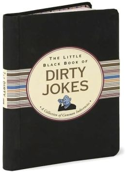 Little Black Book of Dirty Jokes: A Collection of Common Indecencies