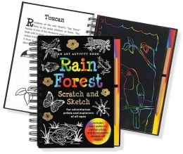 Rain Forest Scratch and Sketch: An Art Activity Book for Adventurous Artists and Explorers of All Ages