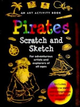 Scratch and Sketch Pirates: An Art Activity Book for Adventurous Artists and Explorers of All Ages