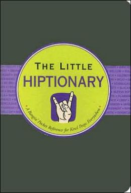 Little Hiptionary: The Slanguage Dictionary That Tells It to You Straight Up