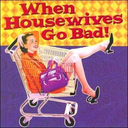 When Housewives Go Bad!