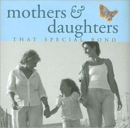Mothers and Daughters: That Special Bond