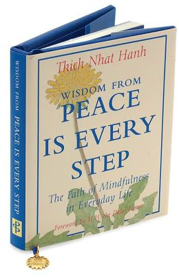 Wisdom from Peace Is Every Step: The Path to Mindfulness in Everyday Life