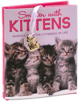 Smitten with Kittens: Musings from the Litterbox of Life Little Gift Book