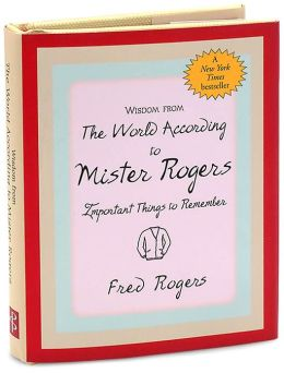 Wisdom from The World According to Mr. Rogers: Important Things to Remember