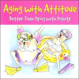 Aging with Attitude Little Gift Book