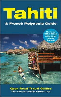 Tahiti and French Polynesia Guide: Open Road Publishing's Best-Selling Guide to Tahiti!