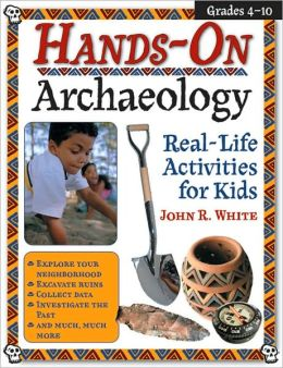 Hands-On Archaeology: Real Live Activities for Kids