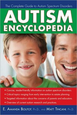 Autism Encyclopedia: The Complete Guide to Autism Spectrum Disorders