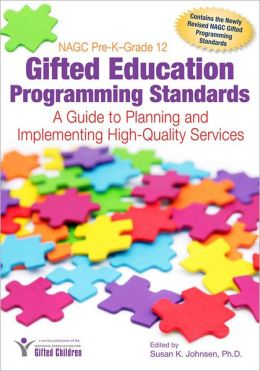 NAGC Pre-K - Grade 12 Gifted Education Programming Standards: A Guide to Planning and Implementing High-Quality Services