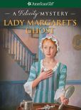 Book Cover Image. Title: Lady Margaret's Ghost:  A Felicity Mystery (American Girl Mysteries Series), Author: Elizabeth McDavid Jones