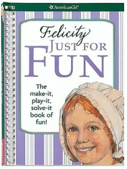 Felicity Just For Fun: The Make it, Play it, Solve it Book of Fun