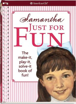 Samantha Just For Fun The make-it, play-it, solve-it book of fun!