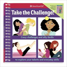 Take the Challenge!: Crazy challenges and silly thrills to explore your talents and everyday skills.