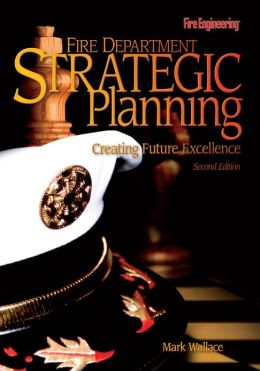 Fire Department Strategic Planning: Creating Future Excellence, 2nd Edition
