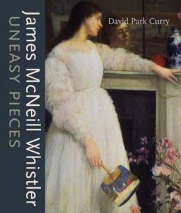 James MacNeill Whistler: Uneasy Pieces