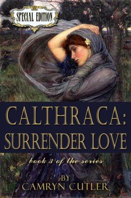 Calthraca: Surrender Love [Calthraca Series Book 3]