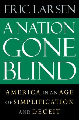 Nation Gone Blind: America In an Age of Simplification and Deceit