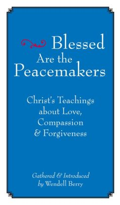 Blessed Are the Peacemakers: Christ's Teachings of Love, Compassion, and Forgiveness