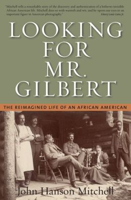 Looking for Mr. Gilbert: The Reimagined Life of an African American