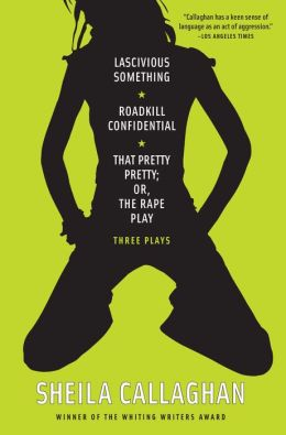 Lascivious Something/Roadkill Confidential/That Pretty Pretty; Or, The Rape Play: Three Plays