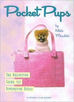 Pocket Pups: The Definitive Guide to Diminutive Dogs