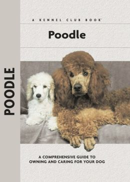 Poodle: A Comprehensive Guide to Owning and Caring for Your Dog