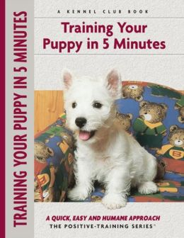 Training Your Puppy In 5 Minutes: A Quick, Easy and Humane Approach