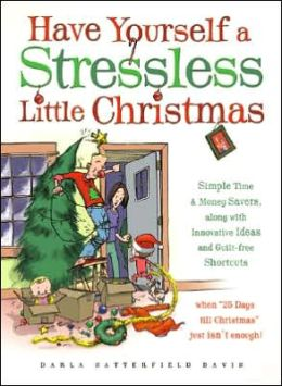 Have Yourself a Stressless Little Christmas! Simple Time Savers and Painless Shortcuts to use...