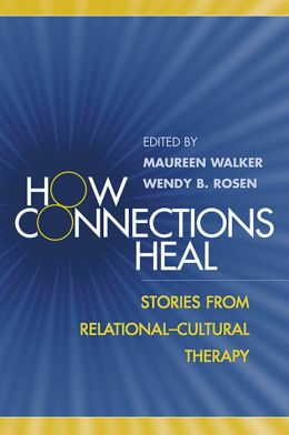How Connections Heal: Stories from Relational-Cultural Therapy